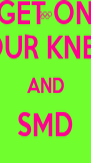 GET ON YOUR KNEES AND SMD  - Personalised Poster A4 size