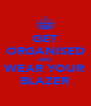 GET ORGANISED AND WEAR YOUR BLAZER - Personalised Poster A4 size