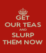 GET OUR TEAS AND SLURP THEM NOW - Personalised Poster A4 size