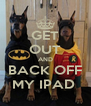 GET OUT AND BACK OFF MY IPAD  - Personalised Poster A4 size