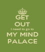 GET OUT I need to go to MY MIND PALACE - Personalised Poster A4 size