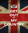 GET OUT OF MY COUNTRY - Personalised Poster A4 size