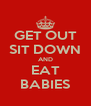 GET OUT SIT DOWN AND EAT BABIES - Personalised Poster A4 size