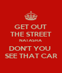 GET OUT THE STREET NATASHA DON'T YOU  SEE THAT CAR - Personalised Poster A4 size