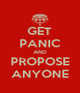 GET PANIC AND PROPOSE ANYONE - Personalised Poster A4 size