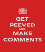 GET PEEVED AND MAKE COMMENTS - Personalised Poster A4 size