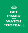 GET PISSED AND WATCH FOOTBALL - Personalised Poster A4 size