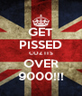 GET PISSED COZ ITS OVER 9000!!! - Personalised Poster A4 size