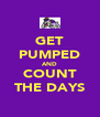 GET PUMPED AND COUNT THE DAYS - Personalised Poster A4 size