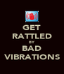 GET RATTLED BY BAD VIBRATIONS - Personalised Poster A4 size