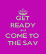 GET READY and COME TO  THE SAV - Personalised Poster A4 size