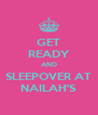 GET READY AND SLEEPOVER AT NAILAH'S - Personalised Poster A4 size