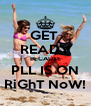 GET  READY BECAUSE PLL IS ON RiGhT NoW! - Personalised Poster A4 size