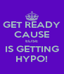 GET READY CAUSE ELISE IS GETTING HYPO! - Personalised Poster A4 size