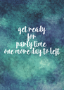 get ready for party time  one more day to  left  - Personalised Poster A4 size