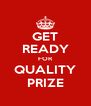 GET READY FOR QUALITY PRIZE - Personalised Poster A4 size