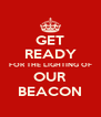 GET READY FOR THE LIGHTING OF OUR BEACON - Personalised Poster A4 size