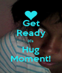 Get Ready It's Hug Moment! - Personalised Poster A4 size