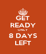 GET READY ONLY 8 DAYS LEFT - Personalised Poster A4 size