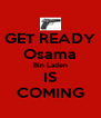 GET READY Osama Bin Laden IS COMING - Personalised Poster A4 size
