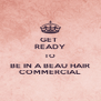 GET  READY TO BE IN A BEAU HAIR COMMERCIAL - Personalised Poster A4 size