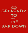 GET READY TO BEAT THE BAR DOWN - Personalised Poster A4 size