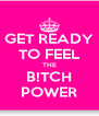 GET READY TO FEEL THE B!TCH POWER - Personalised Poster A4 size