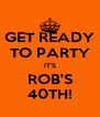 GET READY TO PARTY IT'S ROB'S 40TH! - Personalised Poster A4 size