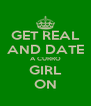 GET REAL AND DATE A CURRO GIRL ON - Personalised Poster A4 size