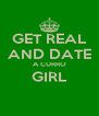GET REAL AND DATE A CURRO GIRL  - Personalised Poster A4 size