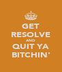 GET RESOLVE AND QUIT YA BITCHIN' - Personalised Poster A4 size