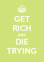 GET RICH AND DIE TRYING - Personalised Poster A4 size