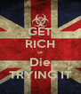 GET RICH or Die TRYING IT - Personalised Poster A4 size