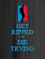 GET RIPPED OR DIE TRYING - Personalised Poster A4 size