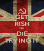GET RISH OR DIE TRYING IT - Personalised Poster A4 size
