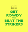 GET ROWDY AND BEAT THE STRIKERS - Personalised Poster A4 size