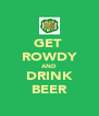 GET  ROWDY AND DRINK BEER - Personalised Poster A4 size