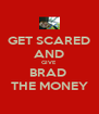 GET SCARED AND GIVE  BRAD  THE MONEY - Personalised Poster A4 size