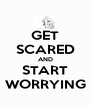 GET SCARED AND START WORRYING - Personalised Poster A4 size