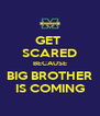GET  SCARED BECAUSE BIG BROTHER IS COMING - Personalised Poster A4 size