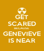 GET SCARED BECAUSE  GENEVIEVE IS NEAR - Personalised Poster A4 size