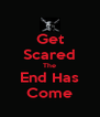 Get Scared The End Has Come - Personalised Poster A4 size