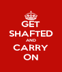 GET SHAFTED AND CARRY ON - Personalised Poster A4 size