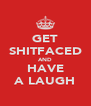 GET SHITFACED AND HAVE A LAUGH - Personalised Poster A4 size
