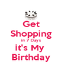 Get Shopping in 7 Days it's My  Birthday - Personalised Poster A4 size