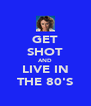 GET SHOT AND LIVE IN THE 80'S - Personalised Poster A4 size