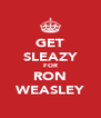 GET SLEAZY FOR RON WEASLEY - Personalised Poster A4 size