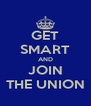 GET SMART AND JOIN THE UNION - Personalised Poster A4 size