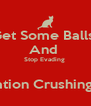 Get Some Balls  And  Stop Evading   Operation Crushing Rain  - Personalised Poster A4 size