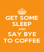 GET SOME SLEEP AND SAY BYE TO COFFEE - Personalised Poster A4 size